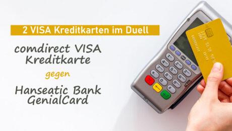 Achtung Preisänderung: Kreditkarte kündigen und jetzt wechseln? – Die Hanseatic Bank GenialCard im Duell mit der comdirect VISA Kreditkarte